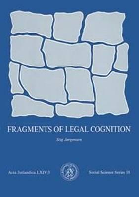 Fragments of Legal Cognition - Acta Jutlandica Series (Paperback)
