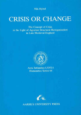 Crisis or Change: The Concept of Crisis in the Light of the Agrarian Strucutral Reorganization in Late Medieval England (Paperback)