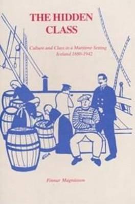 Hidden Class: Culture & Class in a Maritime Setting, Iceland 1880-1942 - North Atlantic Monographs (Hardback)
