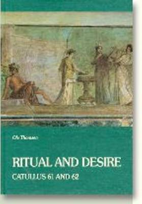 Ritual and Desire: Catullus 61 and 62 and Other Ancient Documents on Wedding and Marriage (Hardback)