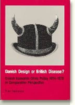 Danish Design or British Disease?: Danish Economic Crisis Policy 1974-1979 in Comparative Perspective - Acta Jutlandica Series (Paperback)