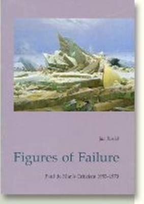 Figures of Failure: Paul de Man's Literary Criticism 1953-1970 (Paperback)