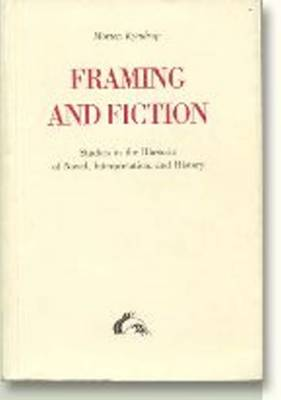 Framing & Fiction: Studies in the Rhetoric of Novel, Interpretation & History (Paperback)