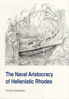 The Naval Aristocracy of Hellenistic Rhodes: Studies in Hellenistic Civilization - Studies in Hellenistic Civilization No. 6 (Hardback)