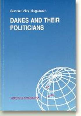 Danes & their Politicians: A Summary of the Findings of a Research Project on Political Credibility in Denmark - Voters in Scandinavia Series (Paperback)