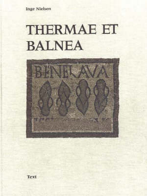 Thermae Et Balnea: The Architecture and Cultural History of Roman Public Baths (Hardback)