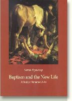 Baptism and the New Life: A Study of Romans (Hardback)