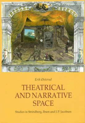 Theatrical and Narrative Space: Studies in Ibsen, Strindberg and J.P.Jacobsen (Hardback)