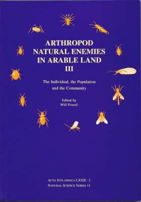 Arthropod Natural Enemies in Arable Land: v. 3: The Individual, the Population and the Community - Acta Jutlandica S. v. 72:2 (Paperback)