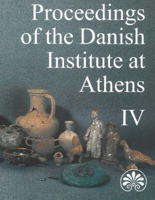 Proceedings of the Danish Institute at Athens, Volume 4 (Paperback)