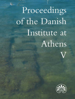 Proceedings of the Danish Institute at Athens: Volume 5 (Paperback)