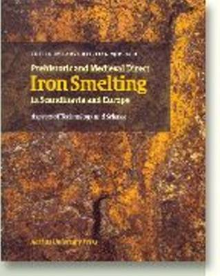 Prehistoric and Medieval Direct Iron Smelting in Scandinavia and Europe: Aspects of Technology and Society - Acta Jutlandica Series No. 76:2 (Paperback)