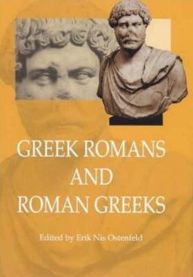 Greek Romans and Roman Greeks: Studies in Cultural Interaction - Aarhus Studies in Mediterranean Antiquity v. 3 (Hardback)