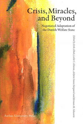 Crisis, Mircales & Beyond: Negotiated Adaptation of the Danish Welfare State (Paperback)