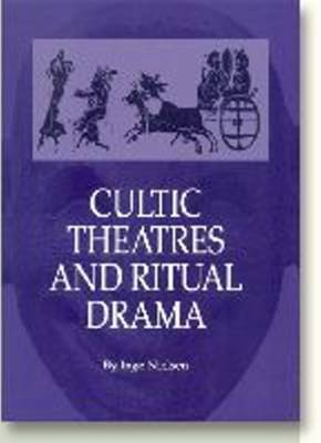 Cultic Theatres and Ritual Drama: Regional Development and Religious Interchange Between East and West in Antiquity - Aarhus Studies in Mediterranean Antiquity v. 4 (Hardback)