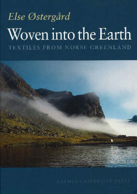 Woven into the Earth: Textile Finds in Norse Greenland (Hardback)