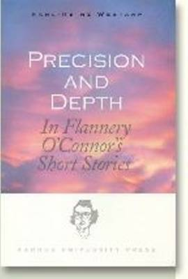 Precision & Depth: In Flannery O'Connor's Short Stories (Paperback)