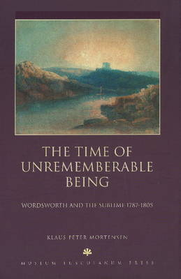 The Time of Unrememberable Being: Wordsworth and the Sublime, 1787-1805 (Hardback)