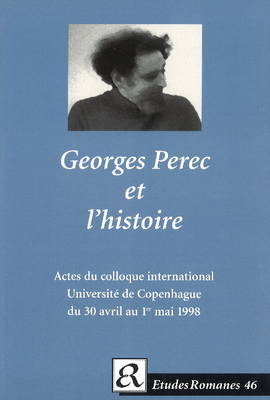 Georges Perec et L'Historie: Actes du Colloque International de L'Institut de Litterature Comparee, Universite de Copenhague du 30 Avril au 1er Mai 1998 (Paperback)