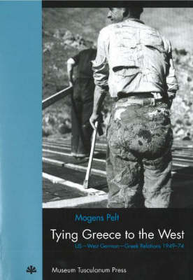 Tying Greece to the West - US West German Greek Relations 194974 (Paperback)