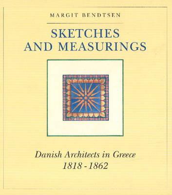Sketches & Measurings: Danish Architects in Greece 1818-1862 (Hardback)