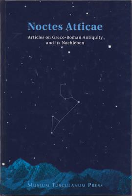 Noctes Atticae - Articles on GraecoRoman Antiquity and its Nachleben (Hardback)