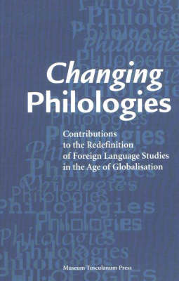 Changing Philologies: Contributions to the Redefinition of Foreign Language Studies in the Age of Globalisation (Paperback)