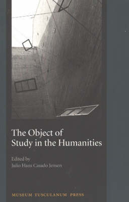 The Object of Study in the Humanities - Proceedings from the Seminar at the University of Copenhagen, September 2001 (Paperback)