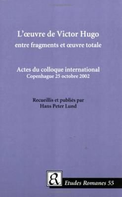 L' Oeuvre de Victor Hugo Entre Fragments et Oeuvre Totale (Paperback)