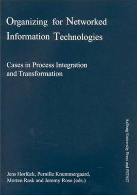 Organizing for Networked Information Technologies: Cases in Process Integration and Transformation (Paperback)