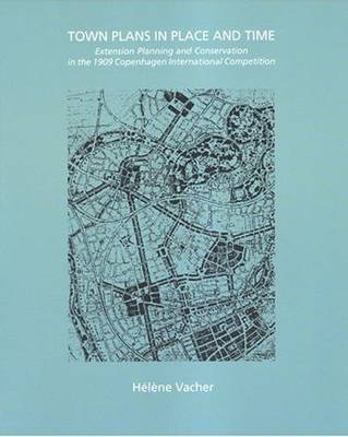 Town Plans in Place and Time: Extension Planning and Conservation in the 1909 Copenhagen International Competition (Paperback)