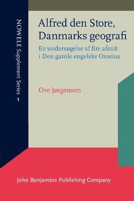 Alfred den Store, Danmarks geografi: En undersogelse af fire afsnit i Den gamle engelske Orosius - NOWELE Supplement Series 1 (Paperback)