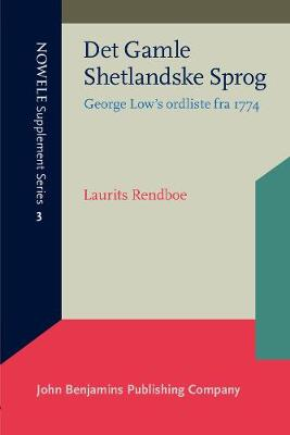 Det Gamle Shetlandske Sprog: George Low's ordliste fra 1774 - NOWELE Supplement Series 3 (Paperback)