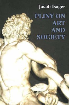 Pliny on Art and Society: The Elder Pliny's Chapters on the History of Art (Hardback)
