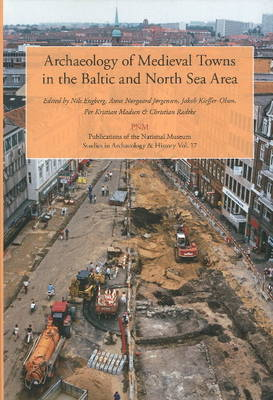 Archaeology of Medieval Towns in the Baltic and North Sea Area (Paperback)