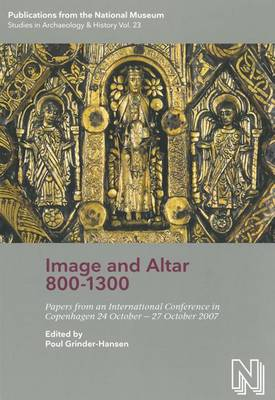 Image & Altar 800-1300: Papers from an International Conference in Copenhagen 24 October-27 October 2007 (Hardback)