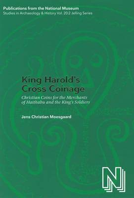 King Harold's Cross Coinage: Christian Coins for the Merchants of Haithabu & the King's soldiers (Hardback)