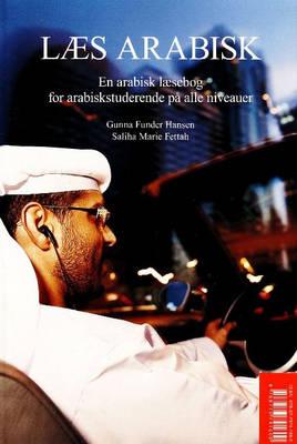 Laes Arabisk: En Arabisk Laesebog for Arabiskstuderende pa Alle Niveauer (Paperback)