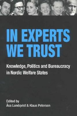 In Experts We Trust: Knowledge, Politics & Bureaucracy in Nordic Welfare States (Paperback)