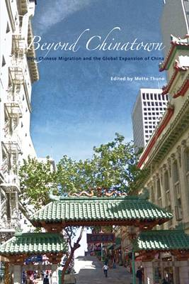 Beyond Chinatown: New Chinese Migration and the Global Expansion of China - Studies in Asian Topics No. 41 (Paperback)
