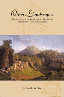 Other Landscapes: Colonialism and the Predicament of Authority in Nineteenth-Century South India - NIAS Monograph Series 111 (Hardback)