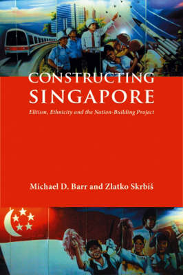Constructing Singapore: Elitism, Ethnicity and the Nation-building Project - Democracy in Asia No. 11 (Paperback)
