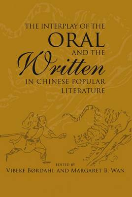 The Interplay of the Oral and the Written in Chinese Popular Literature - Studies in Asian Topics 46 (Hardback)