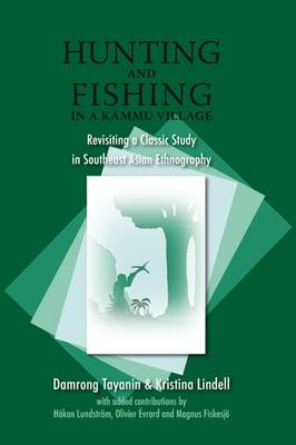 Hunting and Fishing in a Kammu Village: Revisiting a Classic Study in Southeast Asian Ethnography - NIAS Classics 1 (Hardback)
