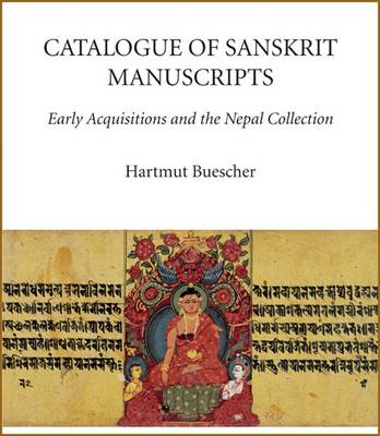 Catalogue of Sanskrit Manuscripts: Early Acquisitions and the Nepal Collection - Catalogue of Oriental Manuscripts, Xylographs, Etc. in Danish Collections No. 7 (Hardback)