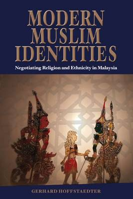 Modern Muslim Identities: Negotiating Religion and Ethnicity in Malaysia - NIAS Monograph Series No. 119 (Paperback)