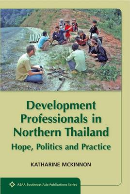 Development Professionals in Northern Thailand: Hope, Politics and Practice (Paperback)