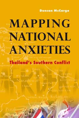 Mapping National Anxieties: Thailand's Southern Conflict (Paperback)