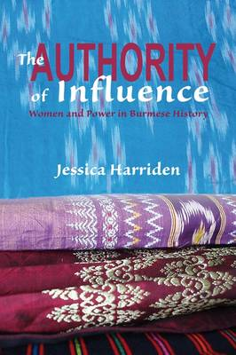 The Authority of Influence: Women and Power in Burmese History - Gendering Asia 7 (Paperback)