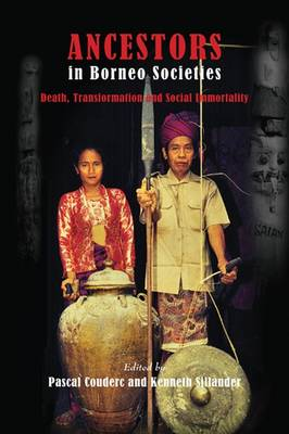 Ancestors in Borneo Societies: Death, Transformation, and Social Immortality - Studies in Asian Topics 50 (Hardback)